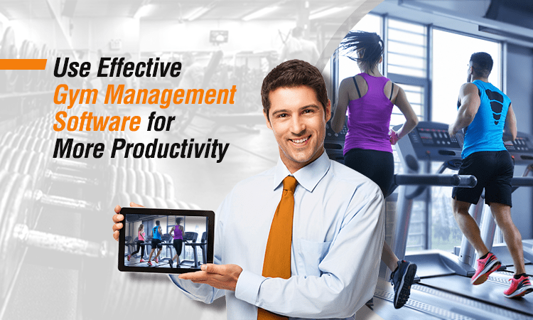 How To Use Effective Gym Management Software For More Productivity