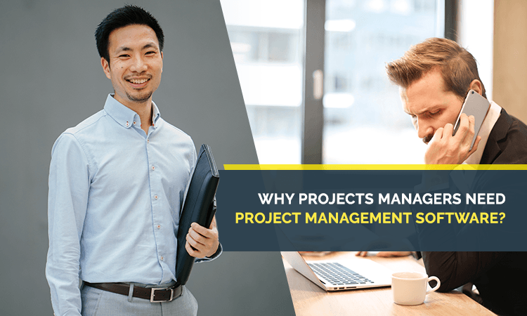 why-projects-managers-need-project-management-software